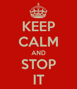 Keep Calm and Stop It