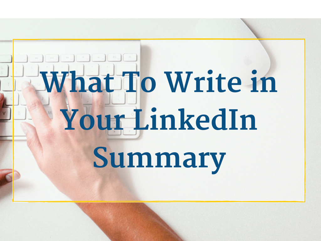 what to write in your linkedin summary  plus 7 example